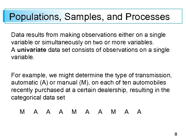 Populations, Samples, and Processes Data results from making observations either on a single variable