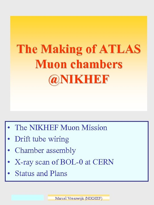 The Making of ATLAS Muon chambers @NIKHEF • • • The NIKHEF Muon Mission