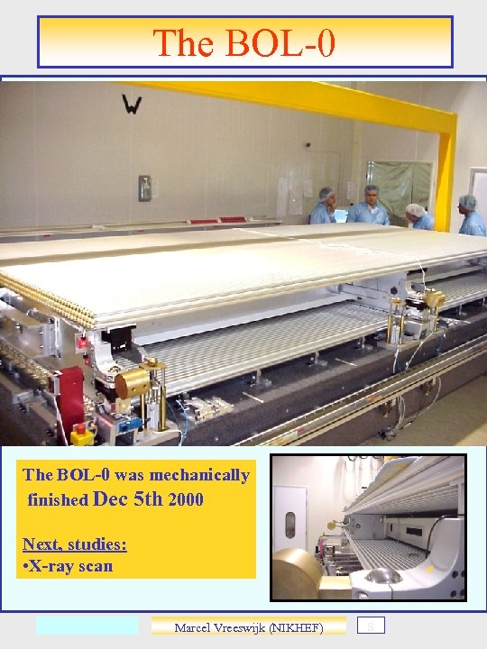 The BOL-0 was mechanically finished Dec 5 th 2000 Next, studies: • X-ray scan