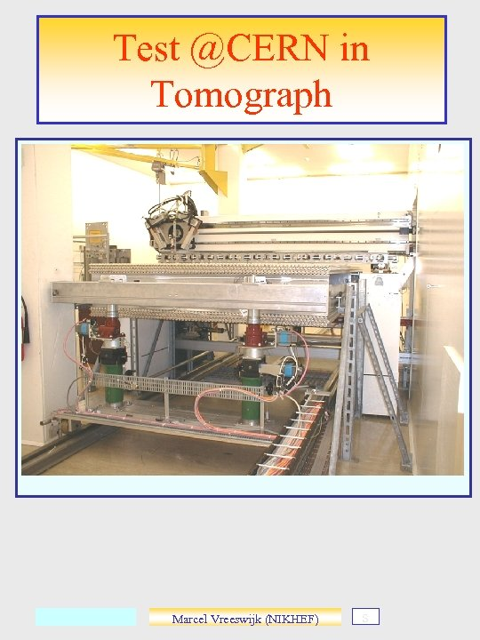 Test @CERN in Tomograph Marcel Vreeswijk (NIKHEF) s
