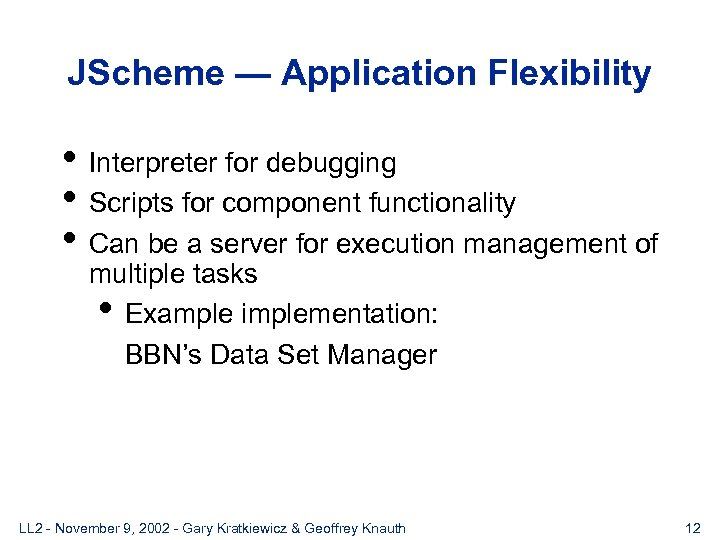 JScheme — Application Flexibility • Interpreter for debugging • Scripts for component functionality •