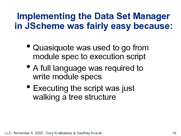 Implementing the Data Set Manager in JScheme was fairly easy because: • Quasiquote was