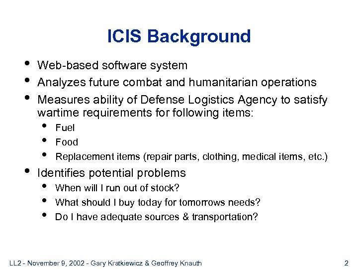 ICIS Background • • Web-based software system Analyzes future combat and humanitarian operations Measures