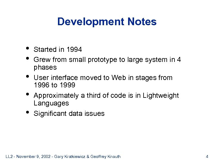 Development Notes • • • Started in 1994 Grew from small prototype to large