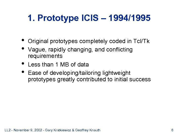 1. Prototype ICIS – 1994/1995 • • Original prototypes completely coded in Tcl/Tk Vague,