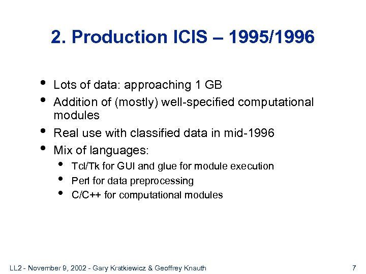 2. Production ICIS – 1995/1996 • • Lots of data: approaching 1 GB Addition