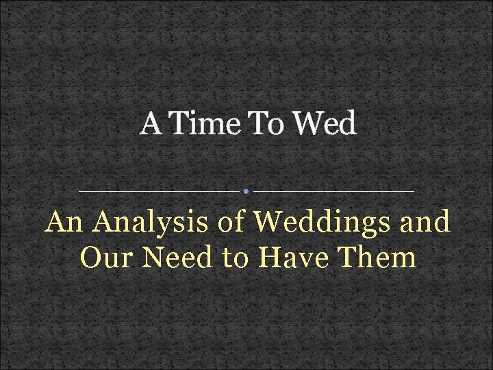 A Time To Wed An Analysis of Weddings and Our Need to Have Them