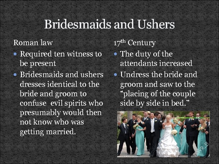 Bridesmaids and Ushers Roman law Required ten witness to be present Bridesmaids and ushers