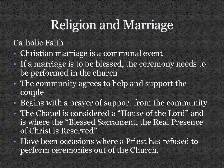 Religion and Marriage Catholic Faith • Christian marriage is a communal event • If