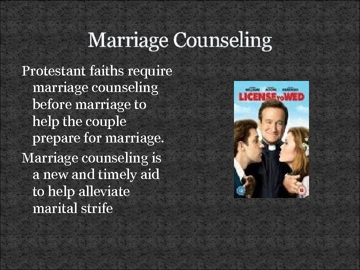 Marriage Counseling Protestant faiths require marriage counseling before marriage to help the couple prepare