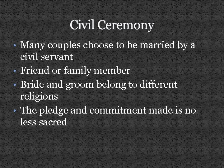 Civil Ceremony • Many couples choose to be married by a civil servant •