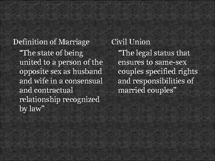 "Definition of Marriage ""The state of being united to a person of the opposite"