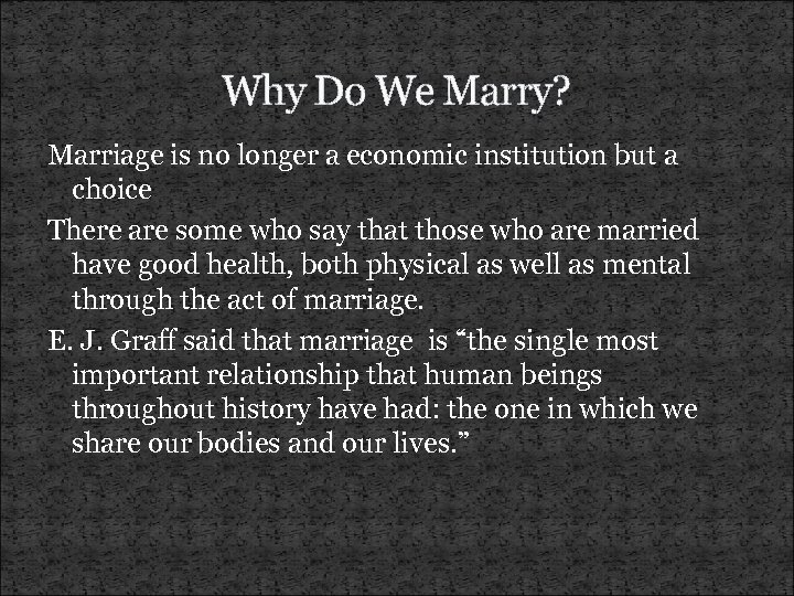 Why Do We Marry? Marriage is no longer a economic institution but a choice