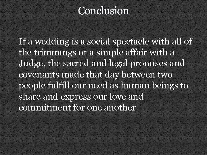 Conclusion If a wedding is a social spectacle with all of the trimmings or