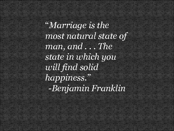 """Marriage is the most natural state of man, and. . . The state in"