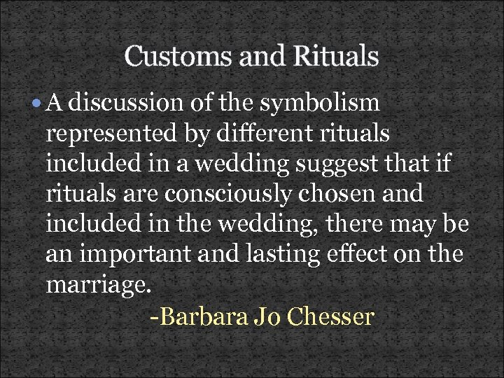 Customs and Rituals A discussion of the symbolism represented by different rituals included in