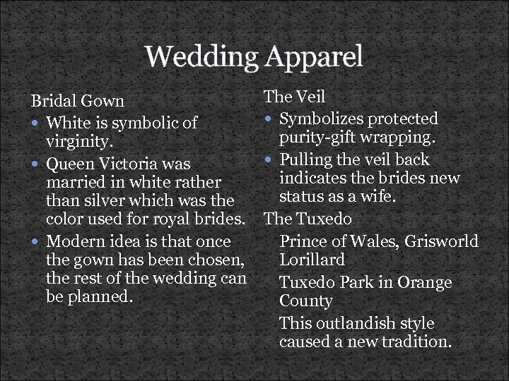 Wedding Apparel Bridal Gown White is symbolic of virginity. Queen Victoria was married in