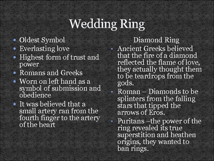 Wedding Ring Oldest Symbol Everlasting love Highest form of trust and power Romans and