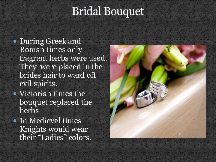 Bridal Bouquet During Greek and Roman times only fragrant herbs were used. They were