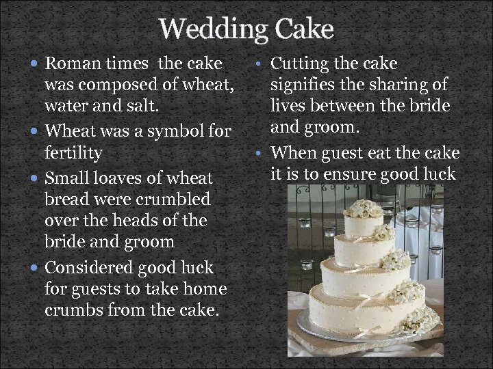 Wedding Cake Roman times the cake • Cutting the cake was composed of wheat,