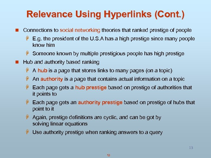 Relevance Using Hyperlinks (Cont. ) n Connections to social networking theories that ranked prestige