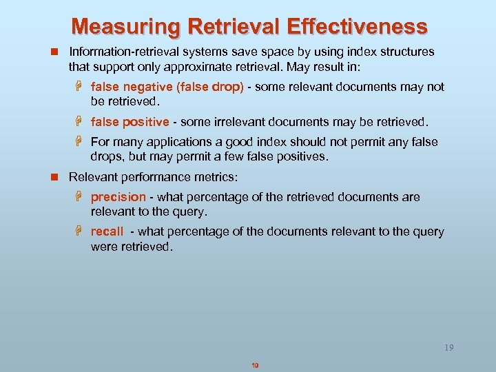 Measuring Retrieval Effectiveness n Information-retrieval systems save space by using index structures that support