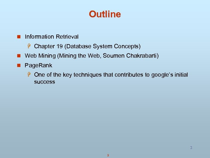 Outline n Information Retrieval H Chapter 19 (Database System Concepts) n Web Mining (Mining
