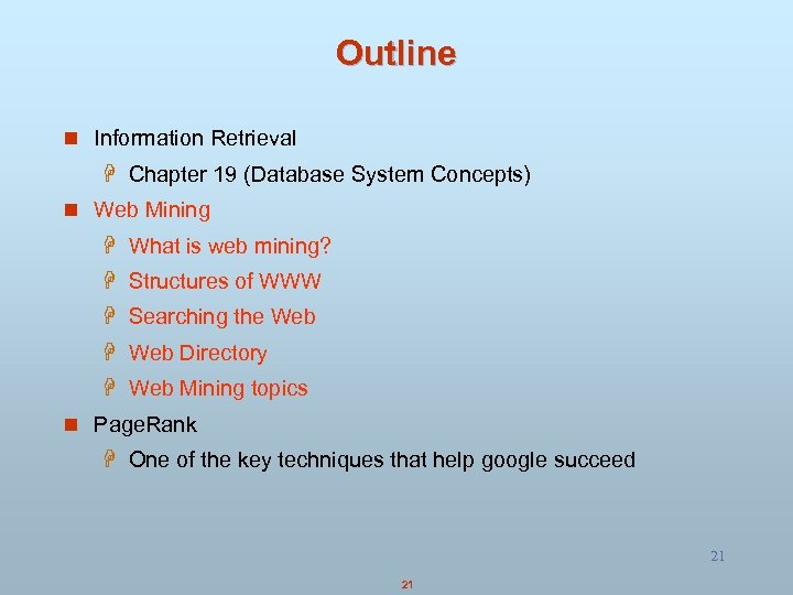 Outline n Information Retrieval H Chapter 19 (Database System Concepts) n Web Mining H