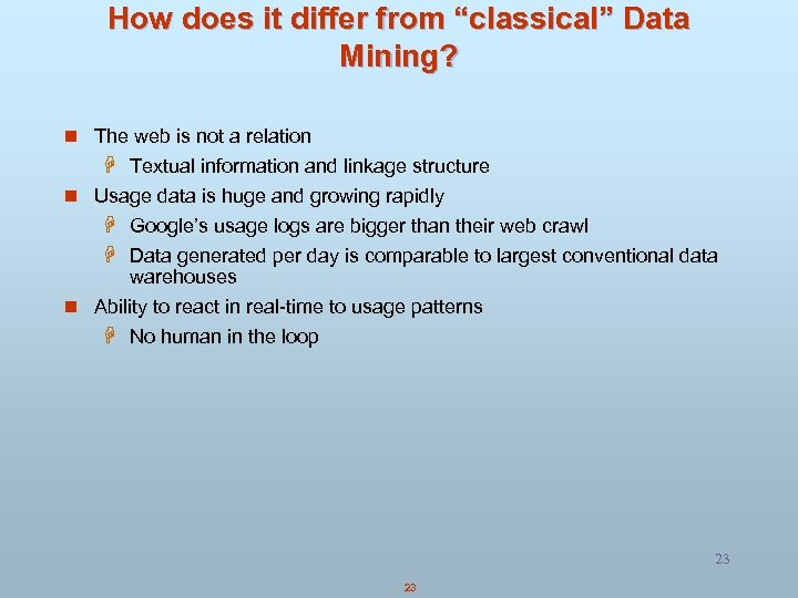 "How does it differ from ""classical"" Data Mining? n The web is not a"