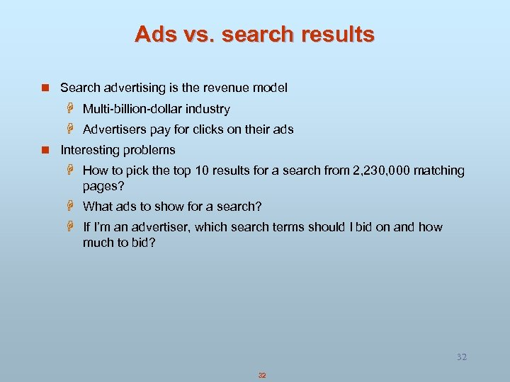 Ads vs. search results n Search advertising is the revenue model H Multi-billion-dollar industry