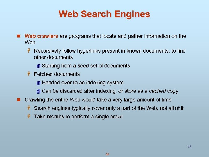 Web Search Engines n Web crawlers are programs that locate and gather information on