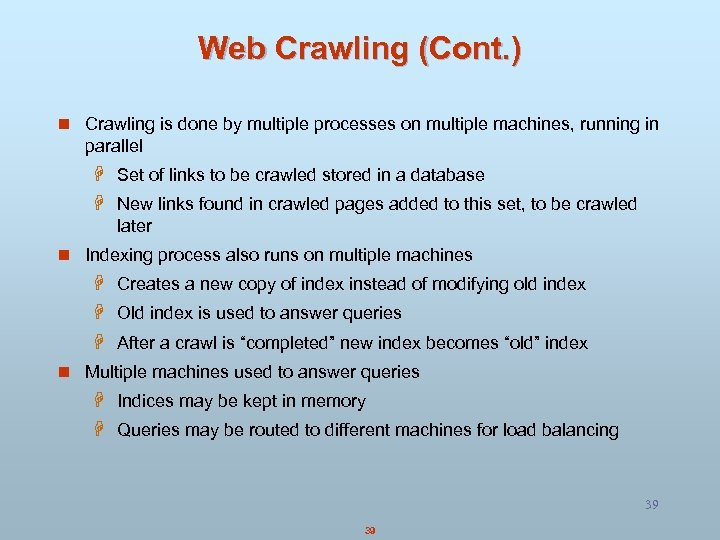 Web Crawling (Cont. ) n Crawling is done by multiple processes on multiple machines,