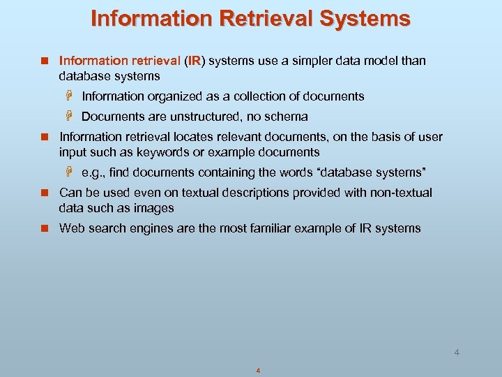 Information Retrieval Systems n Information retrieval (IR) systems use a simpler data model than