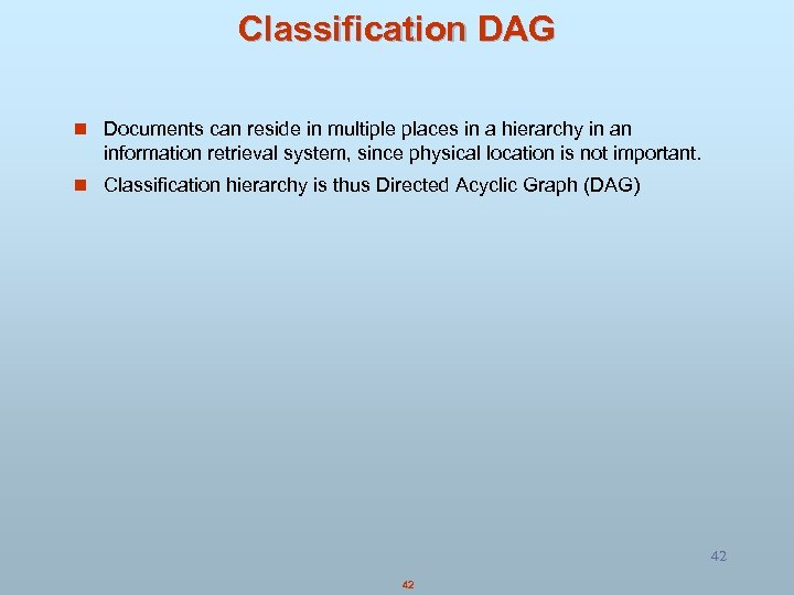 Classification DAG n Documents can reside in multiple places in a hierarchy in an