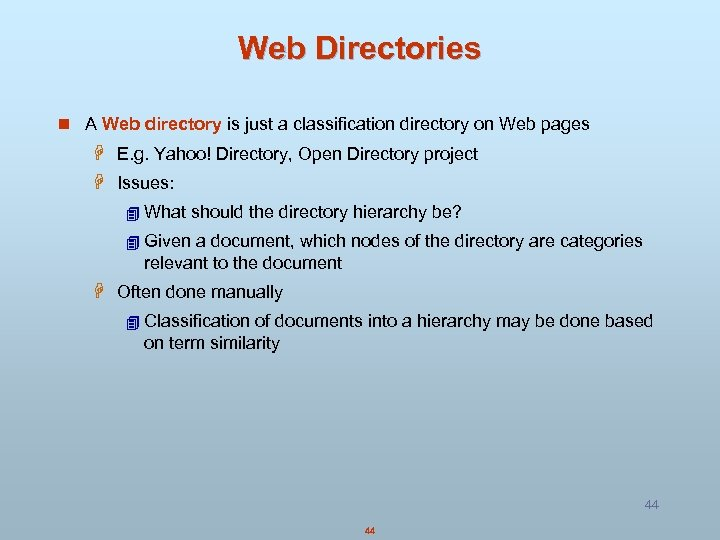 Web Directories n A Web directory is just a classification directory on Web pages