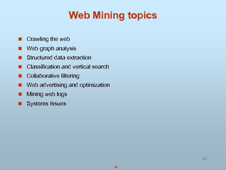 Web Mining topics n Crawling the web n Web graph analysis n Structured data