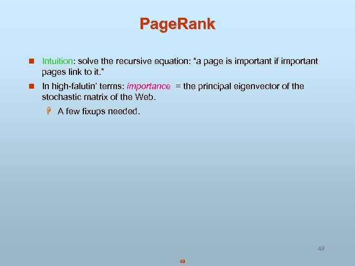 "Page. Rank n Intuition: solve the recursive equation: ""a page is important if important"