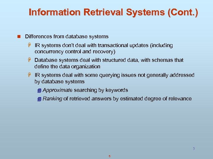 Information Retrieval Systems (Cont. ) n Differences from database systems H IR systems don't