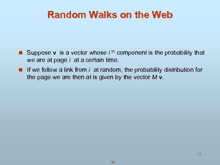 Random Walks on the Web n Suppose v is a vector whose i component