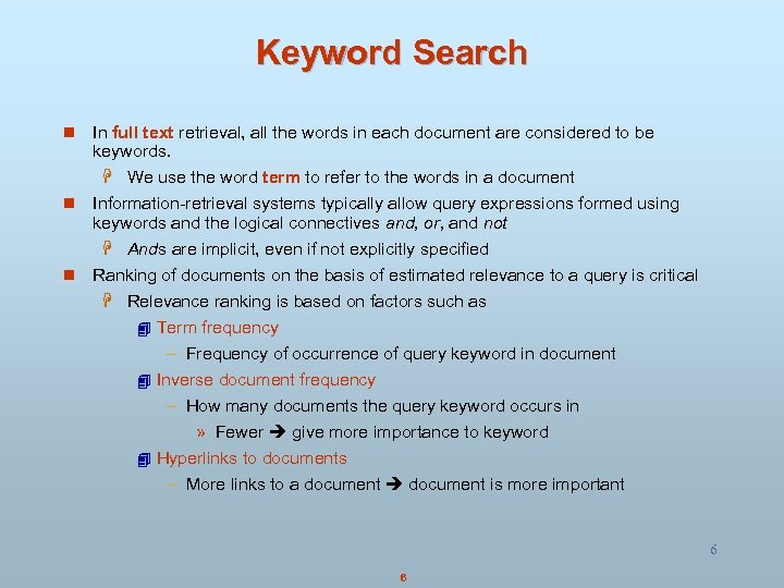 Keyword Search n In full text retrieval, all the words in each document are
