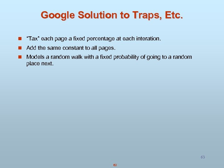 "Google Solution to Traps, Etc. n ""Tax"" each page a fixed percentage at each"