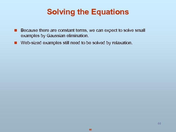 Solving the Equations n Because there are constant terms, we can expect to solve