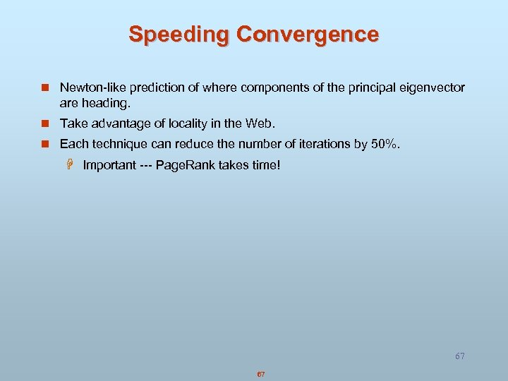 Speeding Convergence n Newton-like prediction of where components of the principal eigenvector are heading.