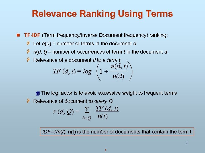 Relevance Ranking Using Terms n TF-IDF (Term frequency/Inverse Document frequency) ranking: H Let n(d)