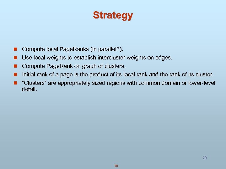 Strategy n Compute local Page. Ranks (in parallel? ). n Use local weights to