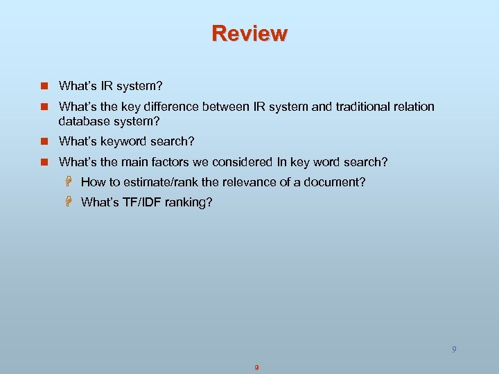 Review n What's IR system? n What's the key difference between IR system and