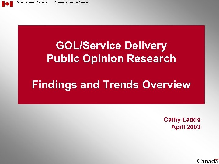 Government of Canada Gouvernement du Canada GOL/Service Delivery Public Opinion Research Findings and Trends