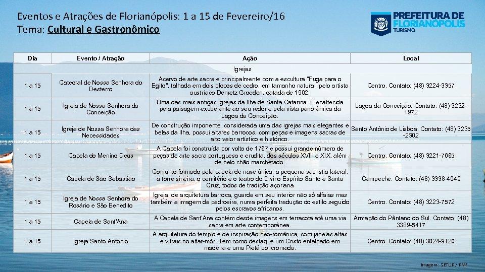 Eventos e Atrações de Florianópolis: 1 a 15 de Fevereiro/16 Tema: Cultural e Gastronômico