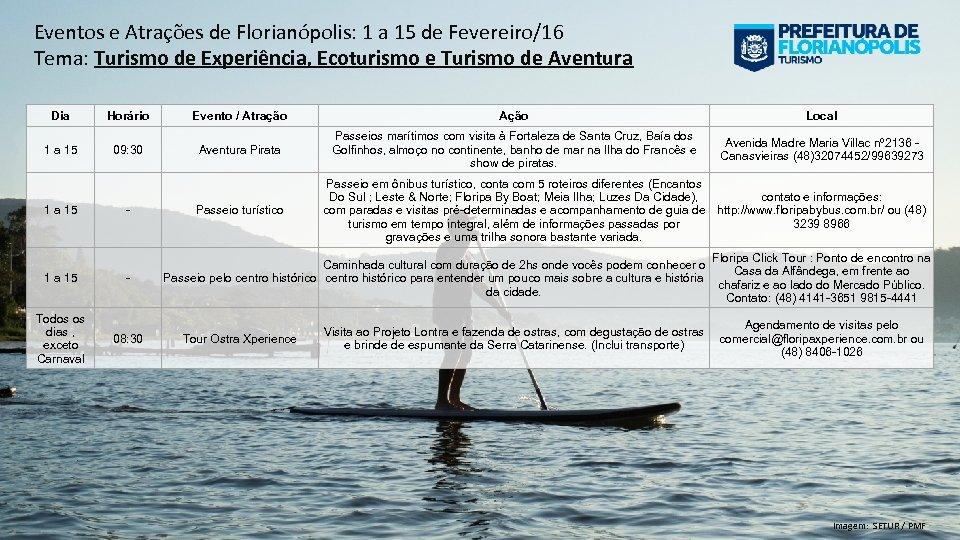 Eventos e Atrações de Florianópolis: 1 a 15 de Fevereiro/16 Tema: Turismo de Experiência,