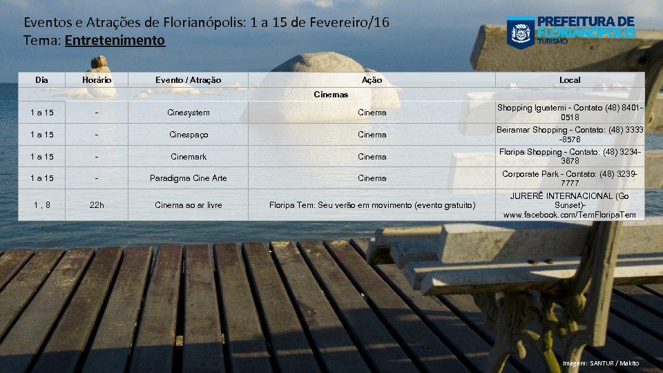 Eventos e Atrações de Florianópolis: 1 a 15 de Fevereiro/16 Tema: Entretenimento Dia Horário